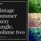 Vintage Summer Jazzy Jungle Volume Two