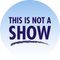This Is Not A Show - 09/13/19