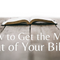 How to Get the Most Out of Your Bible - week 09 - 11/18/2020 - Audio