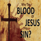 Why The Blood Of Jesus For Sin?