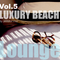 LUXURY BEACH LOUNGE VOL.5