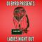 DJ Byrd Presents - Ladies Night Out <3