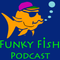 The Funky Fish Podcast May 2018