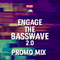 ENGAGE THE BASSWAVE 2.0   PROMO MIX