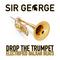 SIR GEORGE - DROP THE TRUMPET - ELECTRIFIED BALKAN BEATS