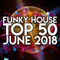 funky house / disco Top 50 - June 2018
