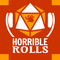 Horrible Rolls - Episode 1 - They Need to Be Stopped