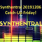 Synthentral 20191206: Catch-Up Friday!
