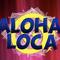 Aloha Loca