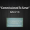 """Ordination Service- """"Commissioned To Serve"""" Acts 6:1-4"""