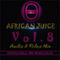African Juice Vol. 8 By Deejay Ortis:0708231569