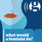 Making art in the time of Trump – What would a feminist do? podcast