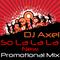 DJ.Axel New Promotional Mix ( So La La La )