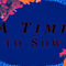 A Time to Sow