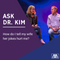 Ask Dr. Kim: How do I tell my wife her jokes hurt me? | Ep. 309