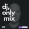 #390 DJ ONLY MIX | DJ CIDERMAN | FRED EVERYTHING | ROBERT OWENS | BAWRUT | CHICO BLANCO | MALUGI