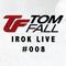 Tom Fall - iROK Live #008