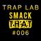 Smack That's Trap Lab #006