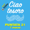 Ciao tesoro - Puntata 21 (7 marzo)