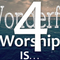 WONDERFUL WORSHIP IS...  ( Psalm 57 )