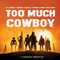 Too Much Cowboy Episode 1: Puppets and Strings