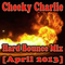 Cheeky Charlie - Hard Bounce Mix [April 2013]