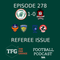 TFG Indian Football Ep 278: I-League Title Race, ISL Top Four Battle, Referee Problems