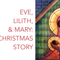 Eve, Lilith, and Mary: A Christmas Story