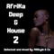 """AFRIKA DEEP & HOUSE 2 """"Selected and Mixed by AllStyle & Co"""" (VICTORIA FALL - EDIT)."""