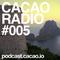 CACAO RADIO PODCAST - CCOFM005