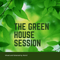 The Green House Session