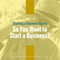 So You Want to Start a Business? (Episode 120)