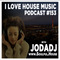 I Love House Music Podcast #153
