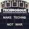 Technoholic - Techno Against WAR!!