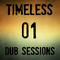 Timeless Dub Sessions - Session 01