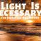 Light Is Necessary