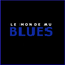 LE MONDE AU BLUES 18 FEVRIER 2020