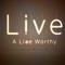 Live A Life Worthy