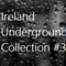Ireland Underground Collection #3