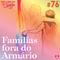 #76 Famílias fora do Armário
