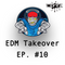 EDM Takeover Episode 10