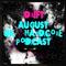 August UK Hardcore Podcast 2017