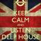 Keep Calm And Listen Deep House !!!!!!!!!!!!!!!