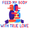 Feed My Body With True Love