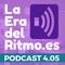 PODCAST LA ERA DEL RITMO 4.05