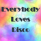 Everybody Loves Disco