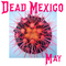 DEAD MEXICO - MAY.2019