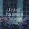 LA PLAYLIST D'UN DIMANCHE TOUT POURRI #25 (moody music for Sunday)