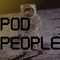 Pod People - An Ascension to Outer Space