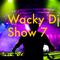 Wacky Dj Show 7